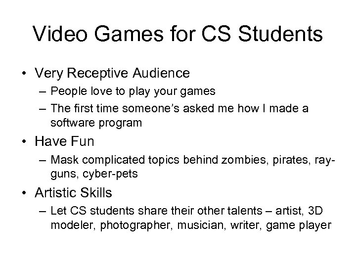 Video Games for CS Students • Very Receptive Audience – People love to play