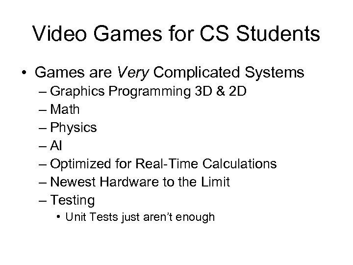 Video Games for CS Students • Games are Very Complicated Systems – Graphics Programming