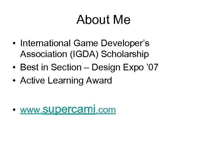 About Me • International Game Developer's Association (IGDA) Scholarship • Best in Section –