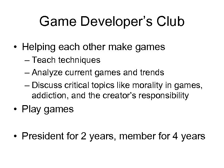 Game Developer's Club • Helping each other make games – Teach techniques – Analyze