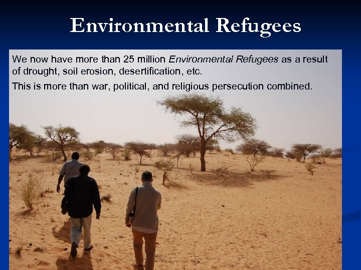 Environmental Refugees We now have more than 25 million Environmental Refugees as a result