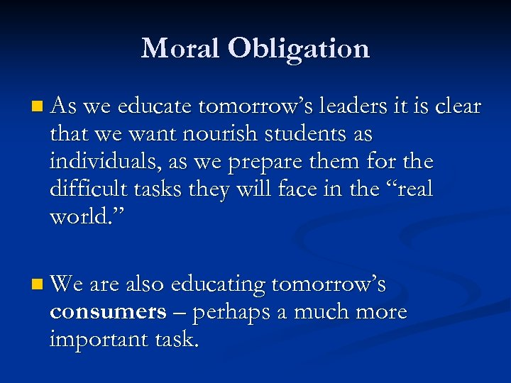 Moral Obligation n As we educate tomorrow's leaders it is clear that we want