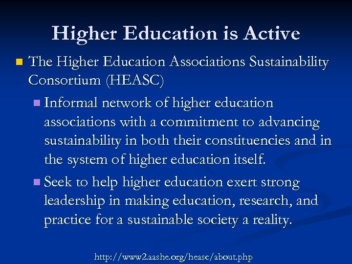 Higher Education is Active n The Higher Education Associations Sustainability Consortium (HEASC) n Informal