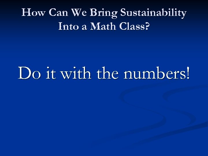 How Can We Bring Sustainability Into a Math Class? Do it with the numbers!