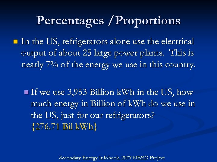 Percentages /Proportions n In the US, refrigerators alone use the electrical output of about