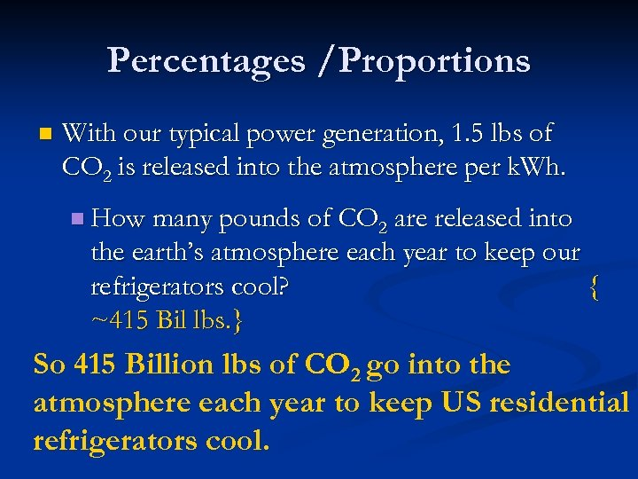 Percentages /Proportions n With our typical power generation, 1. 5 lbs of CO 2