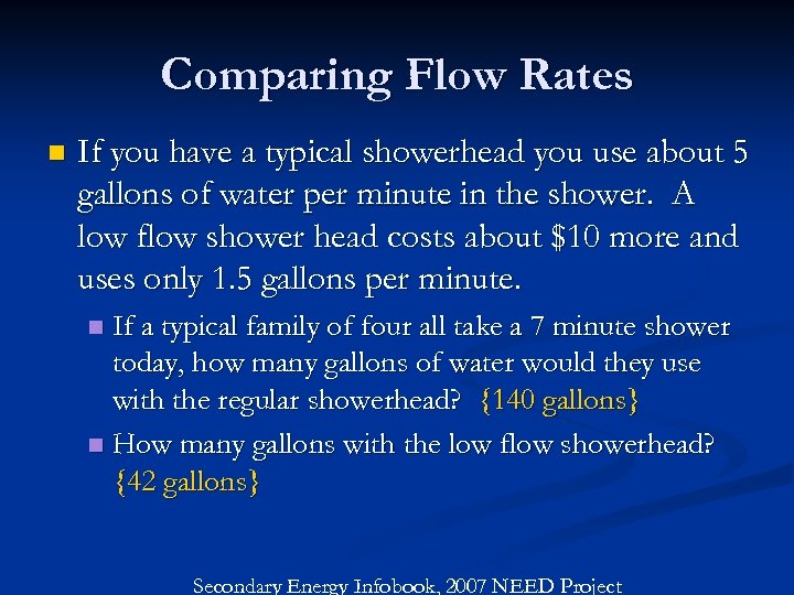 Comparing Flow Rates n If you have a typical showerhead you use about 5