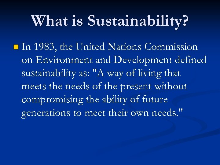 What is Sustainability? n In 1983, the United Nations Commission on Environment and Development