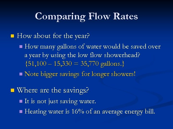 Comparing Flow Rates n How about for the year? n How many gallons of