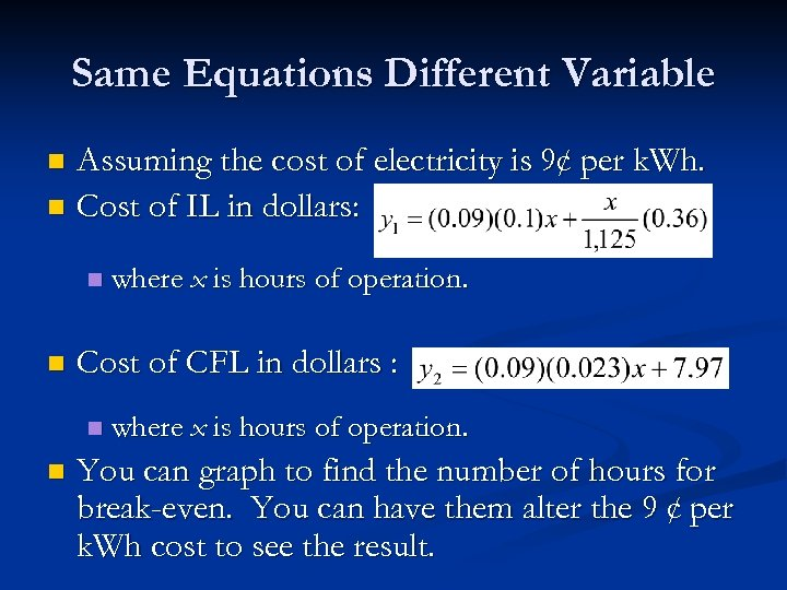 Same Equations Different Variable Assuming the cost of electricity is 9¢ per k. Wh.