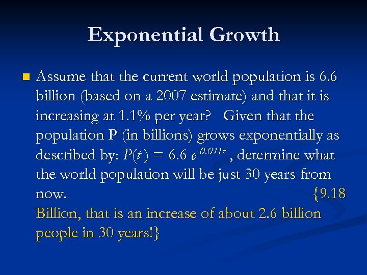 Exponential Growth n Assume that the current world population is 6. 6 billion (based