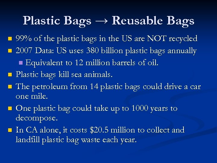 Plastic Bags → Reusable Bags n n n 99% of the plastic bags in