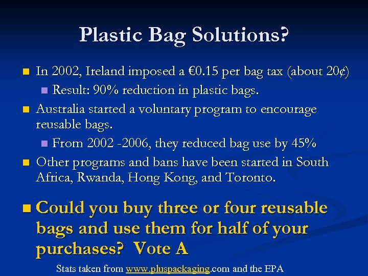 Plastic Bag Solutions? n n n In 2002, Ireland imposed a € 0. 15