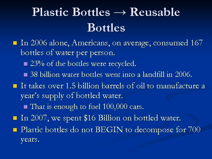 Plastic Bottles → Reusable Bottles n In 2006 alone, Americans, on average, consumed 167