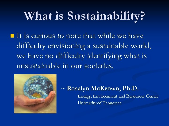 What is Sustainability? n It is curious to note that while we have difficulty