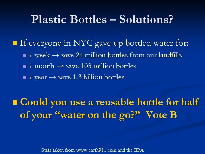 Plastic Bottles – Solutions? n If everyone in NYC gave up bottled water for:
