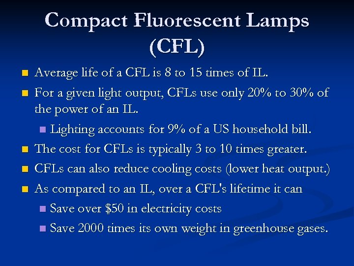 Compact Fluorescent Lamps (CFL) n n n Average life of a CFL is 8