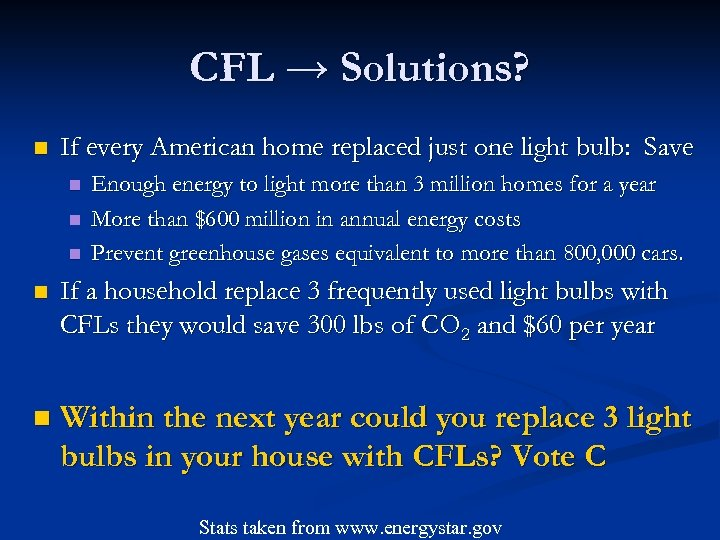 CFL → Solutions? n If every American home replaced just one light bulb: Save