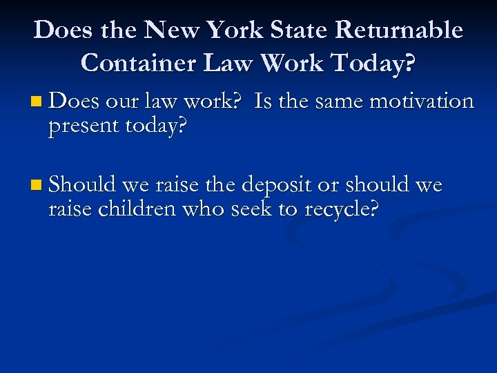 Does the New York State Returnable Container Law Work Today? n Does our law