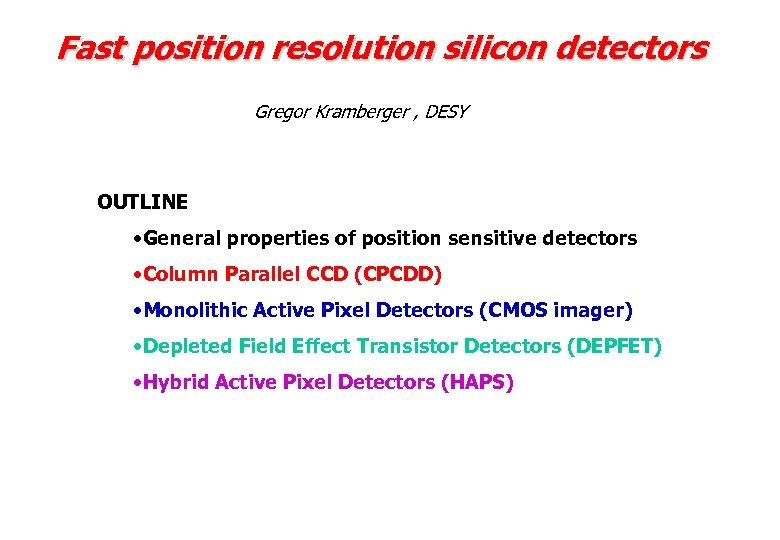 Fast position resolution silicon detectors Gregor Kramberger , DESY OUTLINE • General properties of