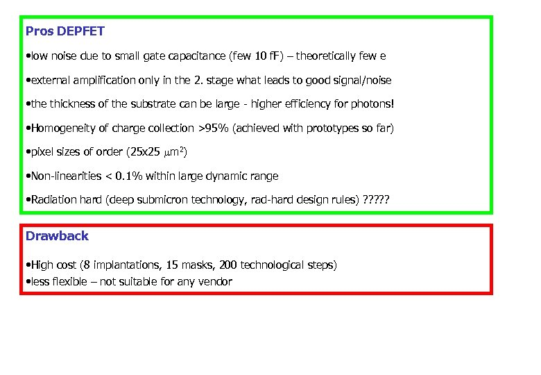 Pros DEPFET • low noise due to small gate capacitance (few 10 f. F)