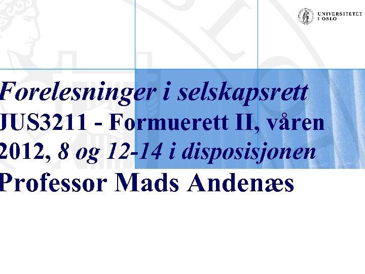 Forelesninger i selskapsrett JUS 3211 - Formuerett II, våren 2012, 8 og 12 -14