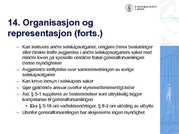 14. Organisasjon og representasjon (forts. ) – Kan instruere andre selskapsorganer, omgjøre deres beslutninger