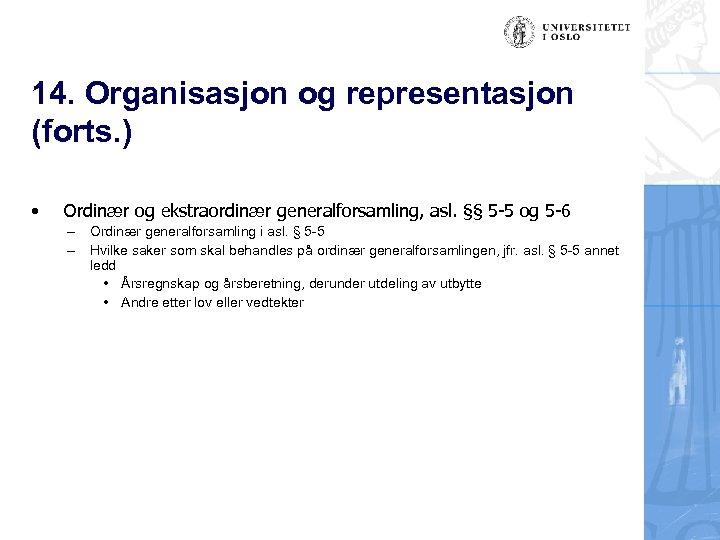 14. Organisasjon og representasjon (forts. ) • Ordinær og ekstraordinær generalforsamling, asl. §§ 5
