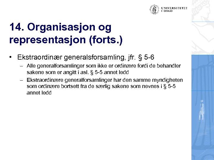 14. Organisasjon og representasjon (forts. ) • Ekstraordinær generalsforsamling, jfr. § 5 -6 –