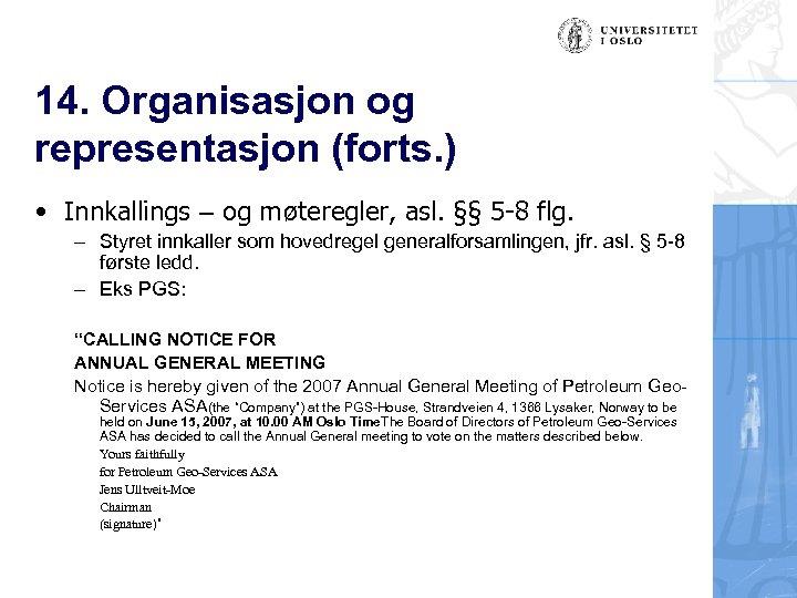 14. Organisasjon og representasjon (forts. ) • Innkallings – og møteregler, asl. §§ 5