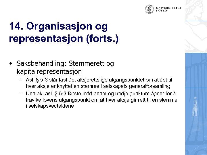 14. Organisasjon og representasjon (forts. ) • Saksbehandling: Stemmerett og kapitalrepresentasjon – Asl. §
