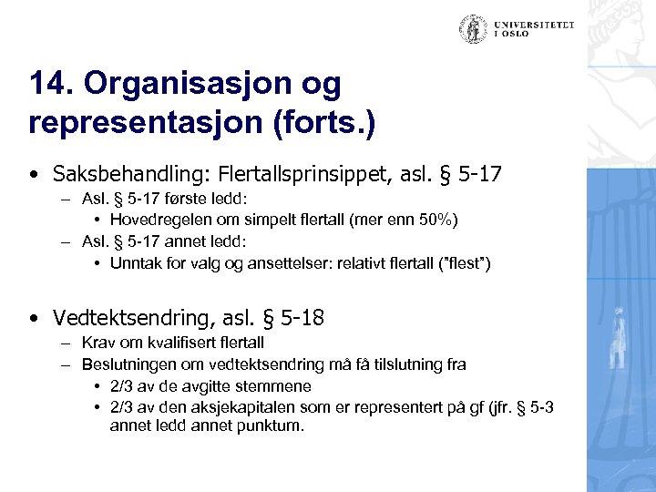 14. Organisasjon og representasjon (forts. ) • Saksbehandling: Flertallsprinsippet, asl. § 5 -17 –