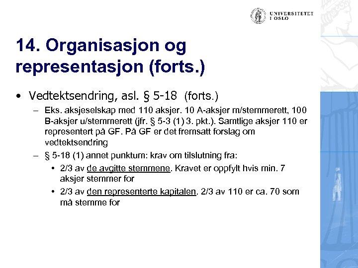14. Organisasjon og representasjon (forts. ) • Vedtektsendring, asl. § 5 -18 (forts. )