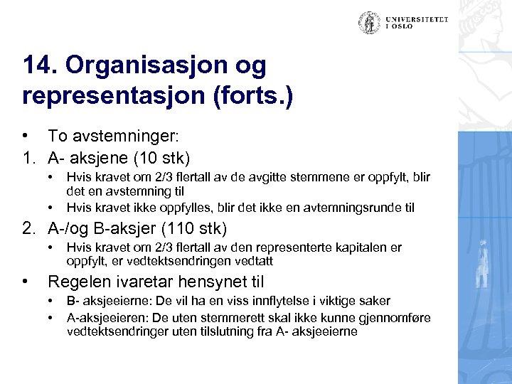 14. Organisasjon og representasjon (forts. ) • To avstemninger: 1. A- aksjene (10 stk)