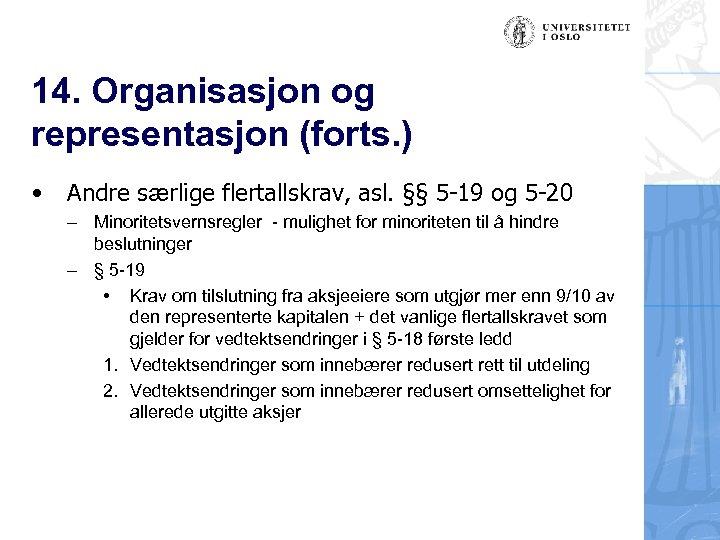 14. Organisasjon og representasjon (forts. ) • Andre særlige flertallskrav, asl. §§ 5 -19