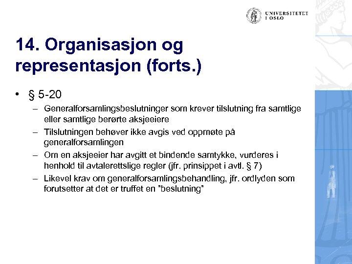 14. Organisasjon og representasjon (forts. ) • § 5 -20 – Generalforsamlingsbeslutninger som krever
