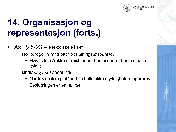 14. Organisasjon og representasjon (forts. ) • Asl. § 5 -23 – søksmålsfrist –