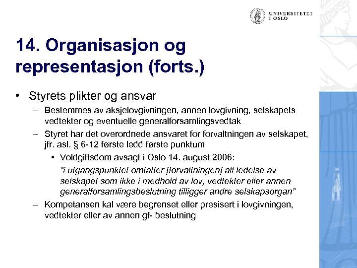 14. Organisasjon og representasjon (forts. ) • Styrets plikter og ansvar – Bestemmes av
