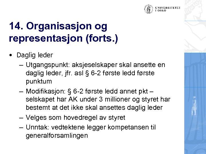 14. Organisasjon og representasjon (forts. ) • Daglig leder – Utgangspunkt: aksjeselskaper skal ansette