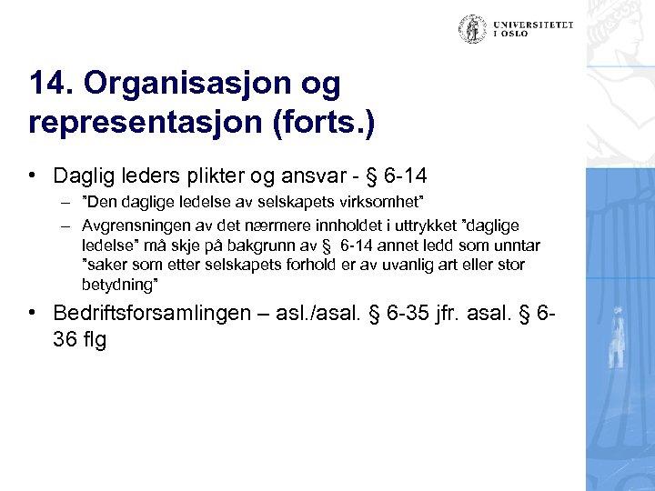 14. Organisasjon og representasjon (forts. ) • Daglig leders plikter og ansvar - §