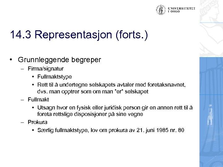 14. 3 Representasjon (forts. ) • Grunnleggende begreper – Firma/signatur • Fullmaktstype • Rett