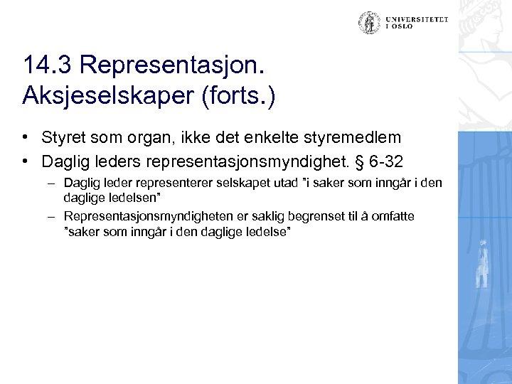 14. 3 Representasjon. Aksjeselskaper (forts. ) • Styret som organ, ikke det enkelte styremedlem