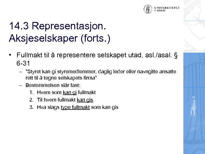 14. 3 Representasjon. Aksjeselskaper (forts. ) • Fullmakt til å representere selskapet utad, asl.