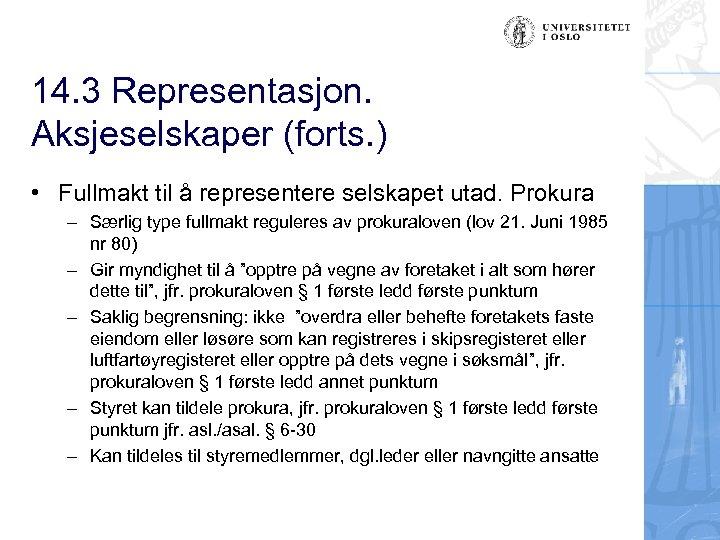 14. 3 Representasjon. Aksjeselskaper (forts. ) • Fullmakt til å representere selskapet utad. Prokura
