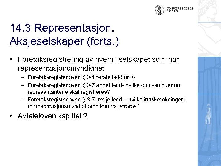 14. 3 Representasjon. Aksjeselskaper (forts. ) • Foretaksregistrering av hvem i selskapet som har