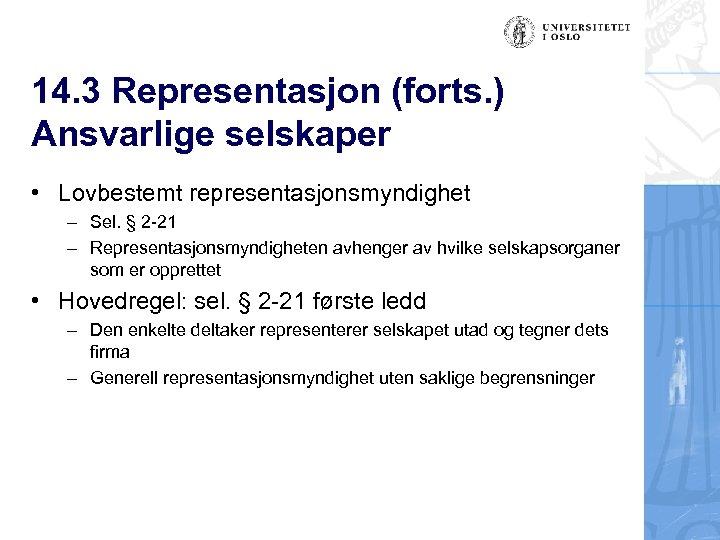 14. 3 Representasjon (forts. ) Ansvarlige selskaper • Lovbestemt representasjonsmyndighet – Sel. § 2