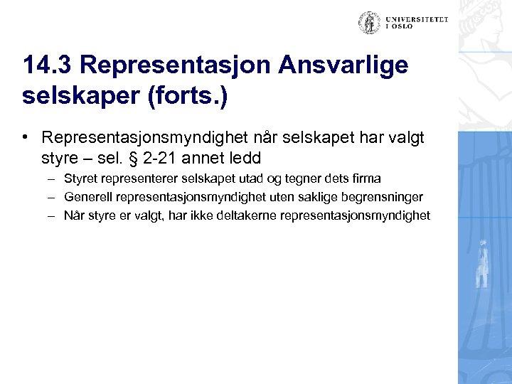 14. 3 Representasjon Ansvarlige selskaper (forts. ) • Representasjonsmyndighet når selskapet har valgt styre