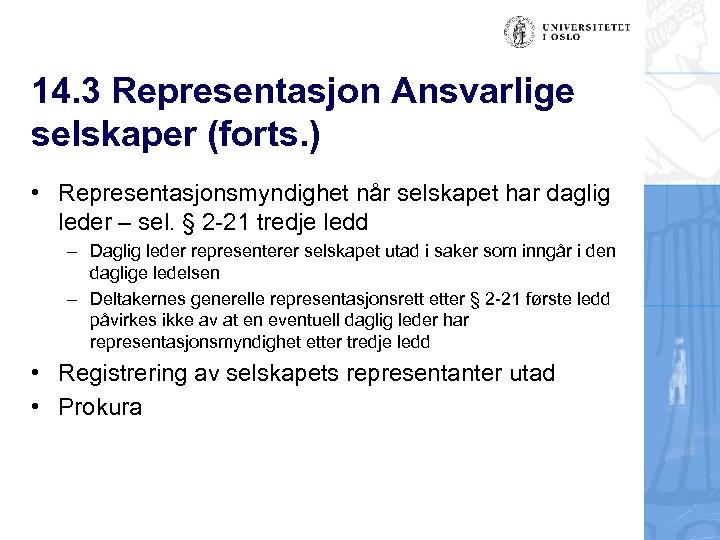 14. 3 Representasjon Ansvarlige selskaper (forts. ) • Representasjonsmyndighet når selskapet har daglig leder