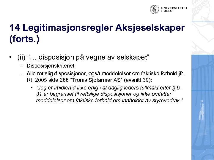 """14 Legitimasjonsregler Aksjeselskaper (forts. ) • (ii) """"… disposisjon på vegne av selskapet"""" –"""