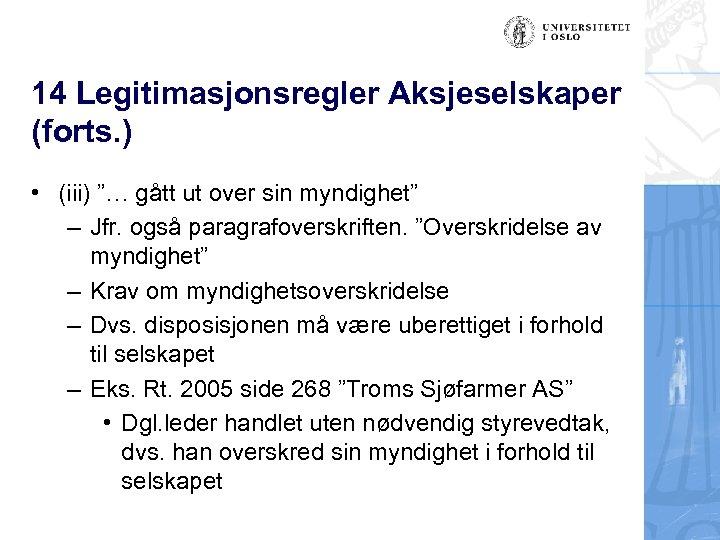 """14 Legitimasjonsregler Aksjeselskaper (forts. ) • (iii) """"… gått ut over sin myndighet"""" –"""
